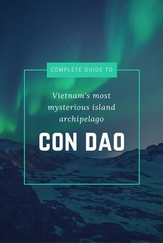 Con Dao Islands in Vietnam - The countries most mysterious islands.  #condao #condaoislands #conson #vietnam #islands #beaches #travel #asia