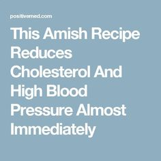 This Amish Recipe Reduces Cholesterol And High Blood Pressure Almost Immediately
