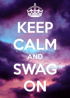 keep-calm-and-swag-on-163.png (500×700)