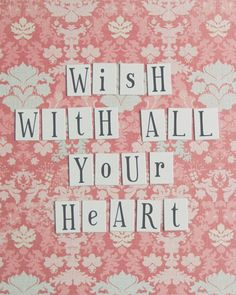 Wish ... Dream with all your heart <3