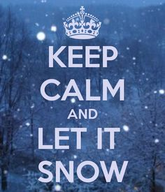 Keep Calm And Let It Snow ❄️