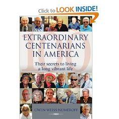 Extraordinary Centenarians in America: Their secrets to living a long vibrant life The Secret, Vibrant, Wisdom, Author, America, Feelings, Learning, Centenarian, Books