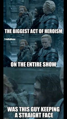 Here's to that guy! Game of thrones funny humour meme. Tormund, Brienne of Tarth