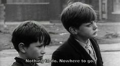 nothing to do. nowhere to go.