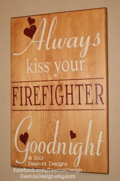 Always Kiss Your Firefighter Goodnight, Firefighter Wall Art, Distressed Wall Decor, Custom Wood Sign- Light Brown w/ Cream & Maroon via Etsy