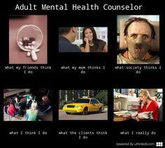 Human services jokes. Adult mental health counselor. Should have been a high school biology teacher.