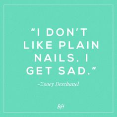 10 Fun Beauty Quotes From Celebrities Who Really Get It beauty quotes - zooey deschanel Salon Quotes, Nail Quotes, Cosmetology Quotes, Tech Quotes, Hair And Nails, My Nails, Plain Nails, Jamberry Nail Wraps, Zooey Deschanel