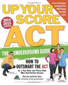 Up Your Score: ACT, 2014-2015 Edition: The Underground Guide by Chris Arp