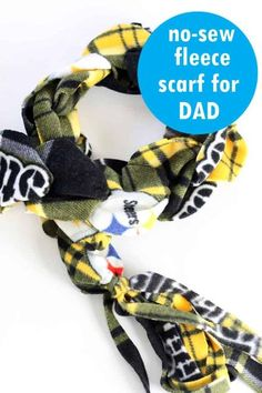 The no-sew fleece scarf for Dad: A Dad-version of the no-sew rainbow fleece scarf kids can make for holiday gifts. Try sports-themed or plaid.