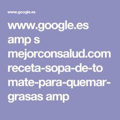 www.google.es amp s mejorconsalud.com receta-sopa-de-tomate-para-quemar-grasas amp