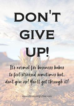 Don't Give Up! I know building a business is not always easy but your struggle is part of your journey and will help you build a stronger business. No really...it will. Read more to find out how you can get motivated to keep going.