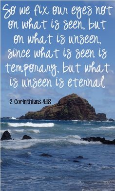 Fix your eyes on what is not seen, for that is Eternal