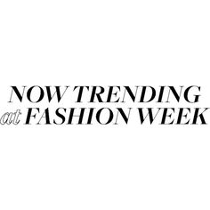 Now Trending at Fashion Week ❤ liked on Polyvore featuring text, words, fillers, magazine, quotes, phrase and saying