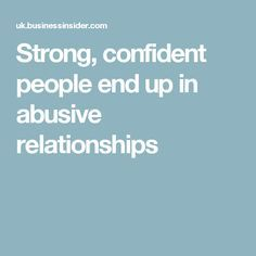 Strong, confident people end up in abusive relationships