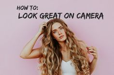 How To Look Great On Camera