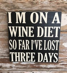 I'm On A Wine Diet. So Far I've Lost Three Days. is one of many saying available for my custom made signs! Funny Wood Signs, Wine Signs, Bar Signs, Christmas Quotes, Funny Christmas, New Sign, Funny Quotes, Beer Quotes, Sarcastic Quotes