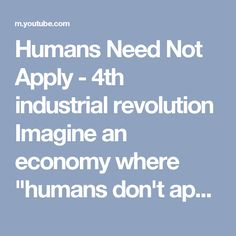 """Humans Need Not Apply - 4th industrial revolution  Imagine an economy where """"humans don't apply...""""  Here's a #MustWatch video for all of us about the 4th Industrial Revolution its incredible innovations and the social challenges it brings together.  Let's us all remember that Innovation and new technologies that are not driven by true social and environmental purpose are potentially dangerous."""
