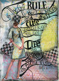 The only rule is don't be boring and dress cute wherever you go. Life is too short to blend in.  {inspiring art journal page}
