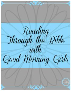 Good Morning Girls resources - reading through the bible one book at a time.  There are short and long eworkbook pages for the books they have already been through, as well as other resources!  kds 09-2014