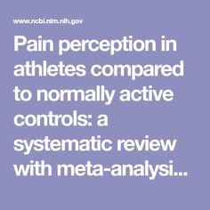 Pain perception in athletes compared to normally active controls: a systematic review with meta-analysis. - PubMed - NCBI
