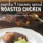 Extraordinary Paprika and Rosemary Spiced Roasted Chicken.