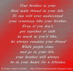 Your brother is your first male friend in your life. No one will ever understand your craziness like your brother. Even if you don't get together or talk as much as you'd like, he always Funny Romantic Quotes, Love Quotes Funny, Motivational Quotes For Life, Positive Quotes, Life Quotes, Inspirational Quotes, Quotes Quotes, Betrayal Quotes, Friend Love Quotes
