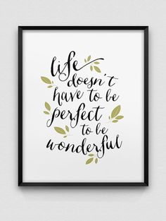 LIFE DOESNT HAVE TO BE PERFECT TO BE WONDERFUL - an inspirational, typographic print in black and white, available with the choice of green or black leaves and in a variety of sizes - please see the drop down menu for your choices and prices.  The print is printed on lovely, high quality Epson archival matt paper, using archival, pigment based Epson inks - designed to resist fading and weathering so that you can enjoy the print for many, many years to come! You will not be disappointed with…