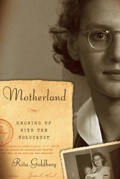 """Motherland: Growing Up With the Holocaust by Rita Goldberg. """"I am the child of a woman who survived the Holocaust not by the skin of her teeth but heroically,"""" writes Rita Goldberg. In a deeply moving second-generation Holocaust memoir, Goldberg introduces the extraordinary story of Hilde Jacobsthal, a close friend of Anne Frank's family who was fifteen when the Nazis invaded Holland."""