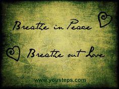 Breathe in peace, breathe out love. http://fluidisometrics.com
