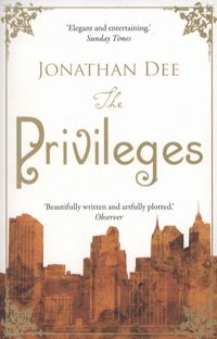 """The Privileges by Jonathan Dee. Stephen says """"The Privileges is a biting, timely examination of an affluent American couple in New York who, despite having it all, find themselves stuck in a melancholy impasse that threatens their future of their family."""""""