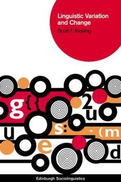 Linguistic variation and change / Scott F. Kiesling - Edinburgh : Edinburgh University Press, 2013