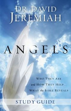 Angels - Who They Are and How They Help, Dr David Jeremiah