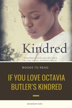 Love KINDRED by Octavia Butler? You'll want to try these sci fi reads, too.