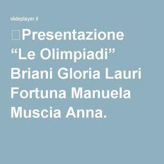 "⚡Presentazione ""Le Olimpiadi"" Briani Gloria Lauri Fortuna Manuela Muscia Anna."