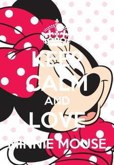 Keep calm and love Minnie Mouse !!!!!!!