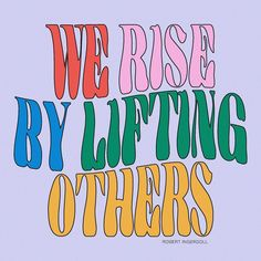 "Quotes by Christie on Instagram: """"We rise by lifting others."" ~Robert Ingersoll"""