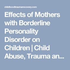 Effects of Mothers with Borderline Personality Disorder on Children   Child Abuse, Trauma and Recovery