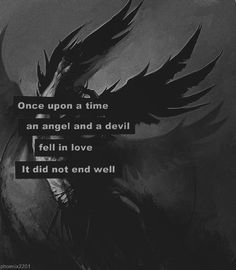 Once upon a time, an angel and a devil fell in love. It did not end well.: - Once upon a time, an angel and a devil fell in love… It did not end well. Devil Quotes, Dark Quotes, Me Quotes, Photo Quotes, Qoutes, Sassy Quotes, Quotes Images, Writing Tips, Writing Prompts