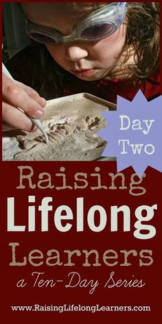 Raising Lifelong Learners a Ten Day Series via www.RaisingLifelongLearners.com Day Two