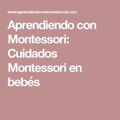 Aprendiendo con Montessori: Cuidados Montessori en bebés