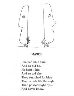 She has blue Skin  And so did He  He kept it Hid  And so did She  They searched for Blue  their whole Life through  Then passed right By-  And never Knew...  {I love this}