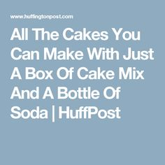 All The Cakes You Can Make With Just A Box Of Cake Mix And A Bottle Of Soda | HuffPost