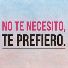 No te necesito, te prefiero