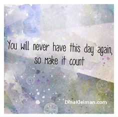 Make every day count  #quote #quotes #quoteoftheday #makeeverydaycount #liveinthenow #mindfulness