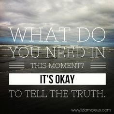 What do you need? Asking myself this question and listening to the answer is one of the most important practices I work with daily. Click through to read more. Words Quotes, Wise Words, Life Quotes, Sayings, Favorite Quotes, Best Quotes, Awesome Quotes, Do You Need, Tell The Truth