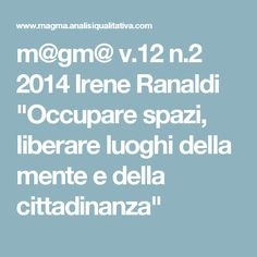 """m@gm@ v.12 n.2 2014 Irene Ranaldi """"Occupare spazi, liberare luoghi della mente e della cittadinanza"""""""