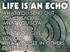 Life is an Echo... #inspiration #quote