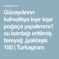 Günaydınnn kahvaltıya kıyır kıyır poğaça yapalımmı1 su bardağı eritilmiş tereyağ ,(yaklaşık 150 | Turkagram