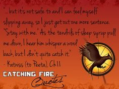 """""""Why don't you get some sleep?"""" he says Because i can't handle the nightmares not without you, I think."""" This is my favorite. I want a Peeta! I want someone to love me as much as Peeta loves Katniss. Catching Fire Quotes, Hunger Games Catching Fire, I Volunteer As Tribute, Hunger Games Trilogy, Katniss Everdeen, Mockingjay, Book Quotes, Good Books, Big Books"""