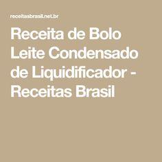 Receita de Bolo Leite Condensado de Liquidificador - Receitas Brasil